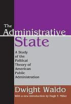 The administrative state; a study of the political theory of American public administration