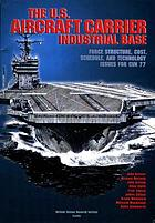 The U.S. aircraft carrier industrial base force structure, cost, schedule, and technology issues for CVN 77