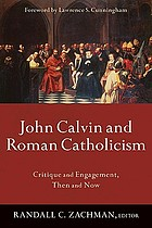 John Calvin and Roman Catholicism : critique and engagement, then and now