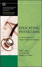 Educating physicians : a call for reform of medical school and residency