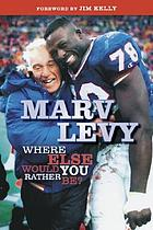 Marv Levy : where else would you rather be?