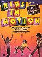 Kids in motion : a creative movement and song book