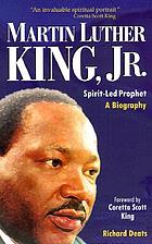Martin Luther King, Jr., spirit-led prophet : a biography