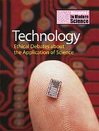 Technology : ethical debates about the application of science