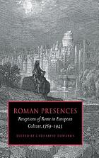 Roman presences : receptions of Rome in European culture, 1789-1945