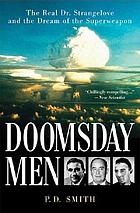 Doomsday men : the real Dr. Strangelove and the dream of the superweapon