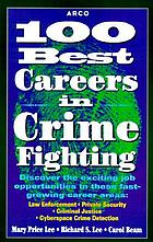 100 best careers in crime fighting : law enforcement, private security, and cyberspace crime detection