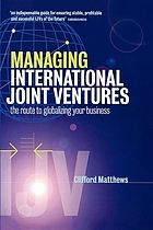 Managing international joint ventures : the route to globalizing your business