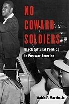 No coward soldiers : Black cultural politics and postwar America