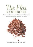 The flax cookbook : recipes and strategies to get the most from the most powerful plant on the planet