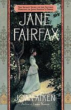 Jane Fairfax : Jane Austen's Emma, through another's eyes