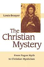 The Christian mystery : from pagan myth to Christian mysticism