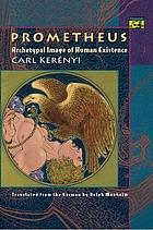 Prometheus : archetypal image of human existence