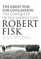 The Great War for civilization : the conquest of the Middle East