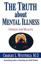 The truth about mental illness : choices for healing