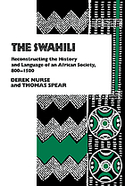 The Swahili : reconstructing the history and language of an African society, 800-1500