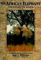 The African elephant : twilight in Eden