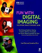 Fun with digital imaging : the official Hewlett-Packard guide