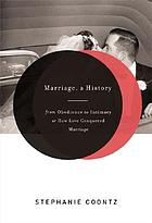 Marriage, a history : from obedience to intimacy or how love conquered marriage