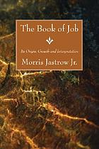 The book of Job : its origin, growth and interpretation : togther with a new translation, based on a revised text