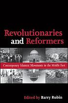 Revolutionaries and reformers contemporary Islamist movements in the Middle East