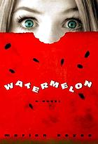 Watermelon : a novel