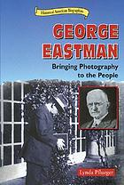 George Eastman : bringing photography to the people