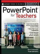 PowerPoint for teachers : dynamic presentations and interactive classroom projects (grades K-12)