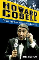 Howard Cosell : the man, the myth, and the transformation of American sports