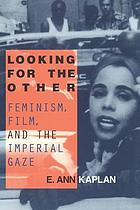 Looking for the other : feminism, film, and the imperial gaze