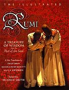The illustrated Rumi : a treasury of wisdom from the poet of the soul : a new translation
