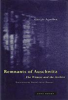 Remnants of Auschwitz : the witness and the archive