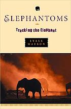 Elephantoms : tracking the elephant