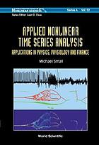 Applied nonlinear time series analysis : applications in physics, physiology and finance