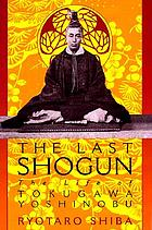 The last shogun : the life of Tokugawa Yoshinobu