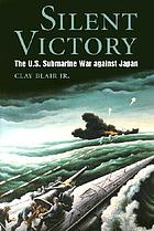 Silent victory: the U.S. submarine war against Japan