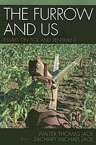 The furrow and us : essays on soil and sentiment