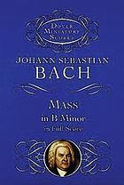 Mass in B minor = Messe in h-Moll = Messe en si mineur