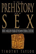 The prehistory of sex : four million years of human sexual culture