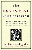 The essential conversation : what parents and teachers can learn from each other