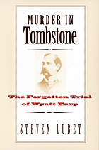 Murder in Tombstone : the forgotten trial of Wyatt Earp