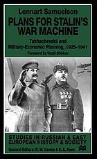 Plans for Stalin's war machine : Tukhachevskii and military-economic planning, 1925-1941