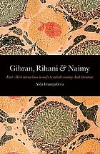 Gibran, Rihani & Naimy East-West interactions in early twentieth-century Arab literature