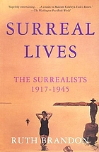 Surreal lives : the surrealists, 1917-1945