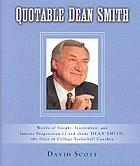 Quotable Dean Smith : words of insight, inspiration, and intense preparation by and about Dean Smith, the dean of college basketball coaches