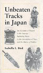 Unbeaten tracks in Japan an account of travels in the interior, including visits to the aborigines of Yezo and the Shrine of Nikko