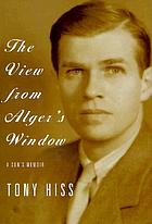 The view from Alger's window : a son's memoir