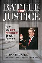 Battle for justice : how the Bork nomination shook America