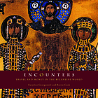 Encounters : travel and money in the Byzantine world