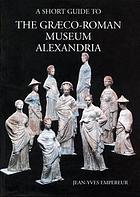 Alexandria Graeco-Roman Museum : a thematic guide